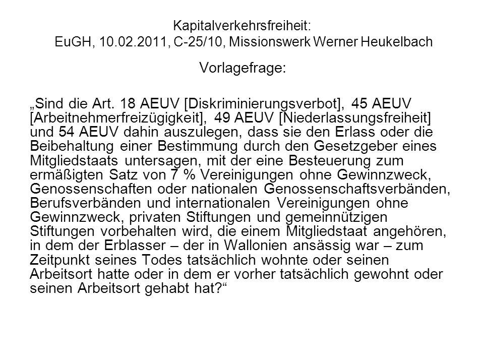 Kapitalverkehrsfreiheit: EuGH, 10.02.2011, C 25/10, Missionswerk Werner Heukelbach Prüfungsablauf Kapitalverkehrsfreiheit (vereinfacht) Keine Harmonisierung durch Sekundärrecht.