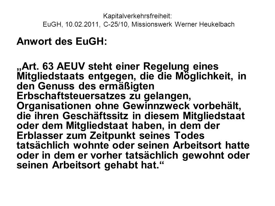 Kapitalverkehrsfreiheit: EuGH, 10.02.2011, C 25/10, Missionswerk Werner Heukelbach Anwort des EuGH: Art. 63 AEUV steht einer Regelung eines Mitgliedst