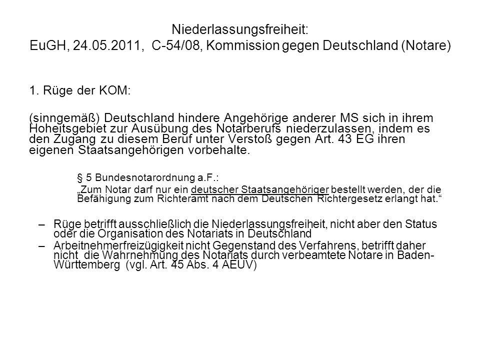 Niederlassungsfreiheit: EuGH, 24.05.2011, C-54/08, Kommission gegen Deutschland (Notare) 1. Rüge der KOM: (sinngemäß) Deutschland hindere Angehörige a