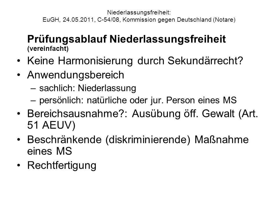 Niederlassungsfreiheit: EuGH, 24.05.2011, C-54/08, Kommission gegen Deutschland (Notare) Prüfungsablauf Niederlassungsfreiheit (vereinfacht) Keine Har