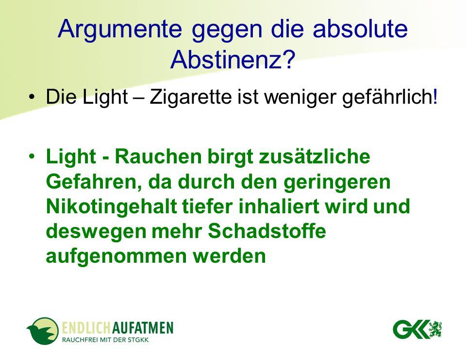 Argumente gegen die absolute Abstinenz? Die Light – Zigarette ist weniger gefährlich! Light - Rauchen birgt zusätzliche Gefahren, da durch den geringe