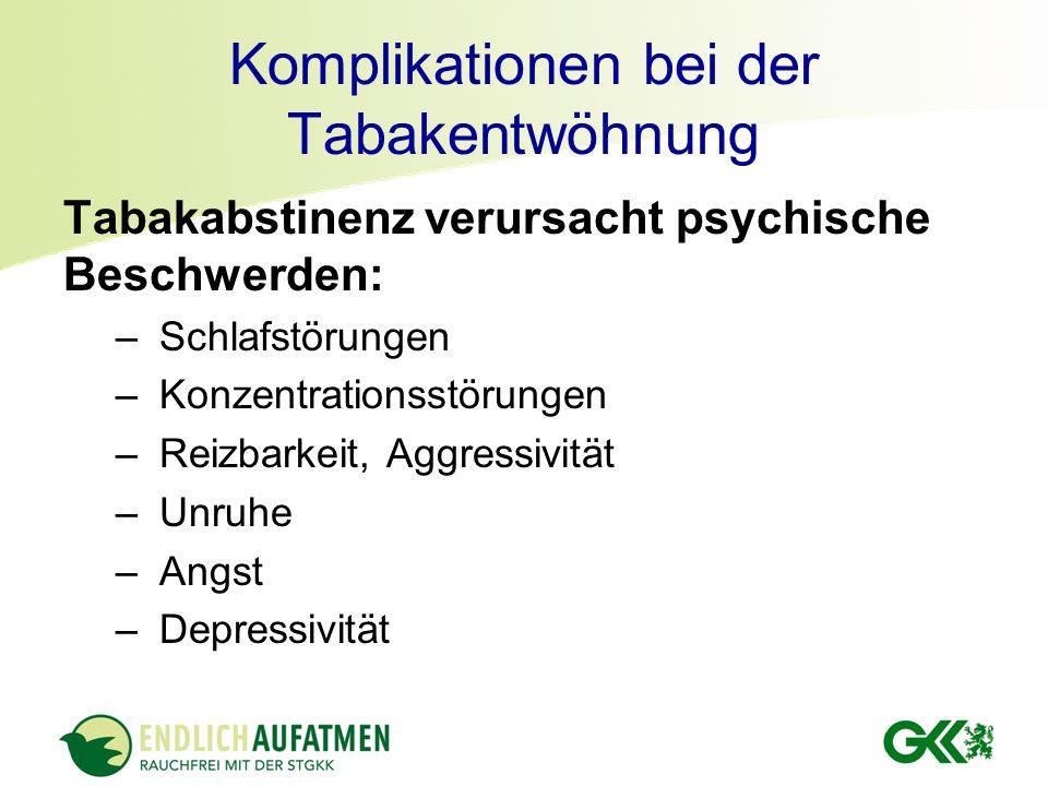 Komplikationen bei der Tabakentwöhnung Tabakabstinenz verursacht psychische Beschwerden: – Schlafstörungen – Konzentrationsstörungen – Reizbarkeit, Ag