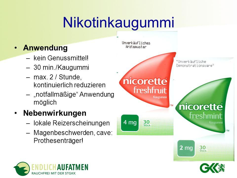 Nikotinkaugummi Anwendung –kein Genussmittel! –30 min./Kaugummi –max. 2 / Stunde, kontinuierlich reduzieren –notfallmäßige Anwendung möglich Nebenwirk
