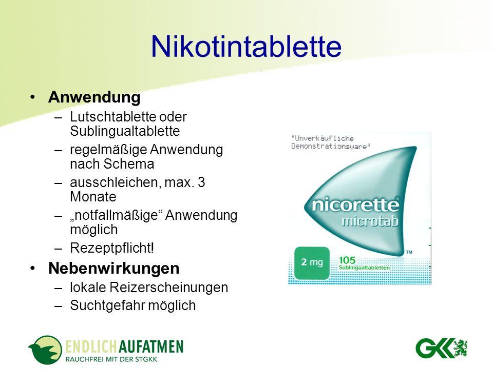 Nikotintablette Anwendung –Lutschtablette oder Sublingualtablette –regelmäßige Anwendung nach Schema –ausschleichen, max. 3 Monate –notfallmäßige Anwe