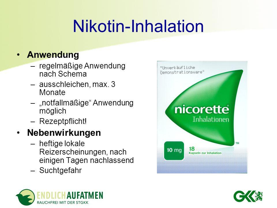 Nikotin-Inhalation Anwendung –regelmäßige Anwendung nach Schema –ausschleichen, max. 3 Monate –notfallmäßige Anwendung möglich –Rezeptpflicht! Nebenwi