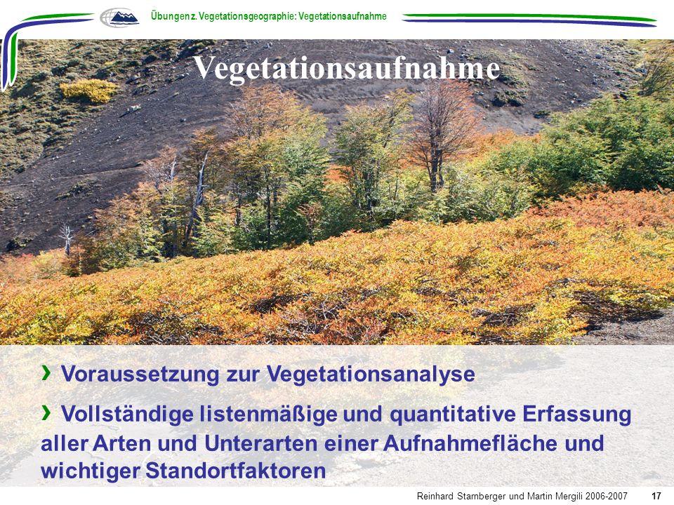 Voraussetzung zur Vegetationsanalyse Vollständige listenmäßige und quantitative Erfassung aller Arten und Unterarten einer Aufnahmefläche und wichtige