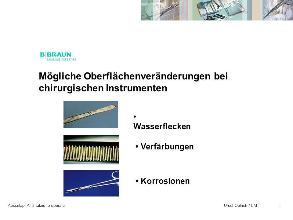 Aesculap. All it takes to operate. Ursel Oelrich / CMT 1 Mögliche Oberflächenveränderungen bei chirurgischen Instrumenten Verfärbungen Wasserflecken K