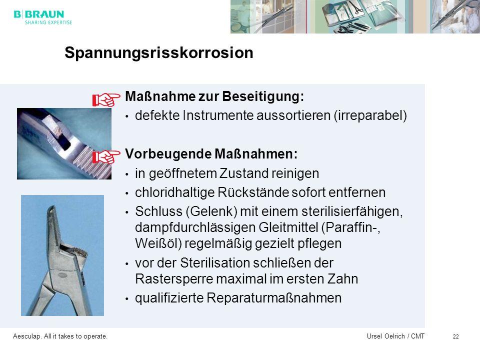 Aesculap. All it takes to operate. Ursel Oelrich / CMT 22 Spannungsrisskorrosion Maßnahme zur Beseitigung: defekte Instrumente aussortieren (irreparab