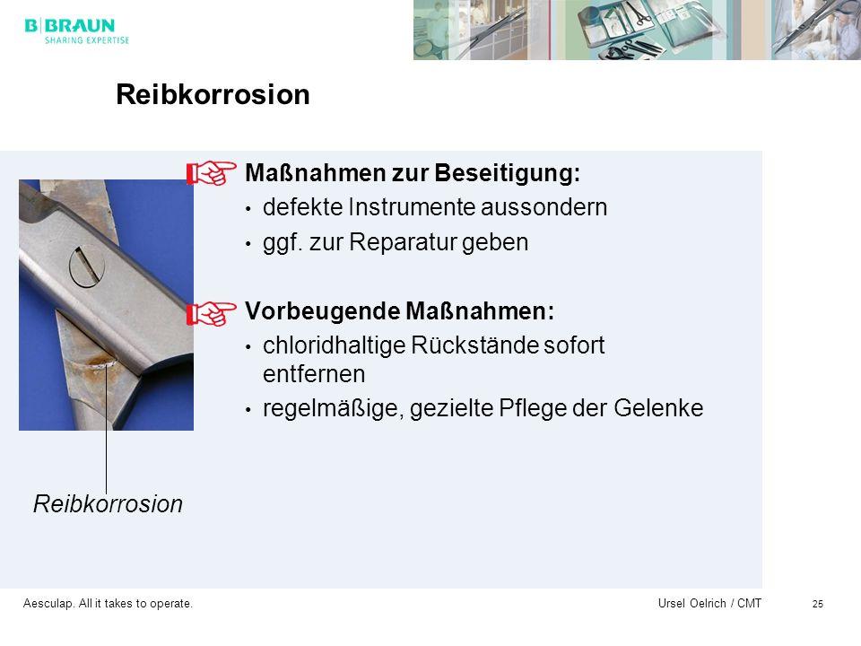 Aesculap. All it takes to operate. Ursel Oelrich / CMT 25 Reibkorrosion Maßnahmen zur Beseitigung: defekte Instrumente aussondern ggf. zur Reparatur g