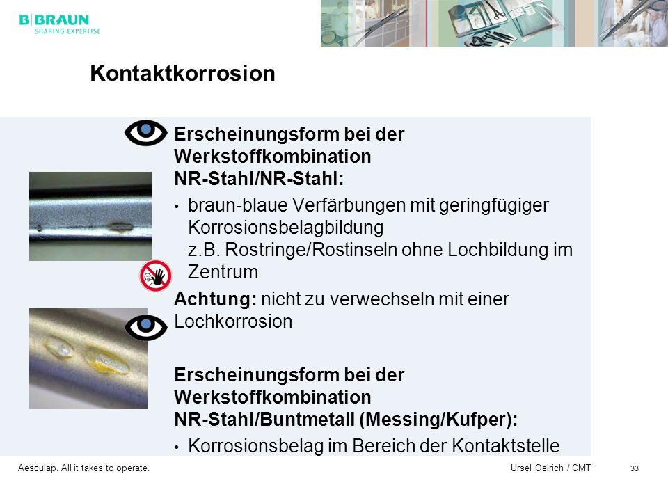 Aesculap. All it takes to operate. Ursel Oelrich / CMT 33 Kontaktkorrosion Erscheinungsform bei der Werkstoffkombination NR-Stahl/NR-Stahl: braun-blau