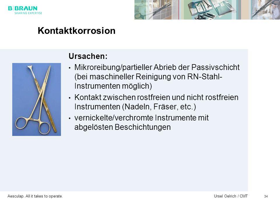 Aesculap. All it takes to operate. Ursel Oelrich / CMT 34 Kontaktkorrosion Ursachen: Mikroreibung/partieller Abrieb der Passivschicht (bei maschinelle
