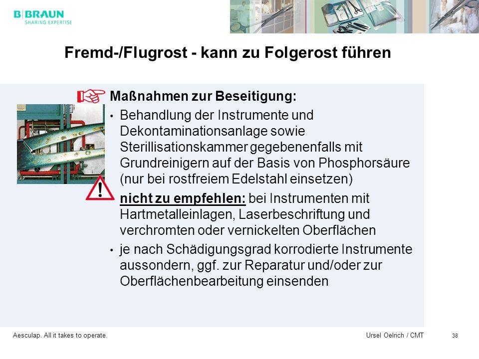 Aesculap. All it takes to operate. Ursel Oelrich / CMT 38 Fremd-/Flugrost - kann zu Folgerost führen Maßnahmen zur Beseitigung: Behandlung der Instrum