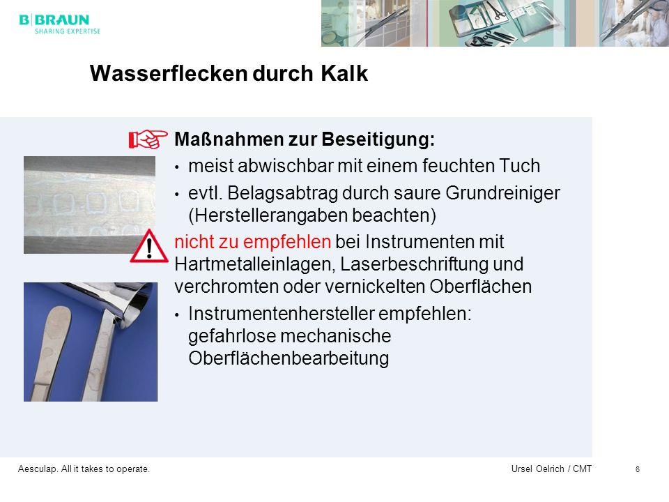 Aesculap. All it takes to operate. Ursel Oelrich / CMT 6 Wasserflecken durch Kalk Maßnahmen zur Beseitigung: meist abwischbar mit einem feuchten Tuch