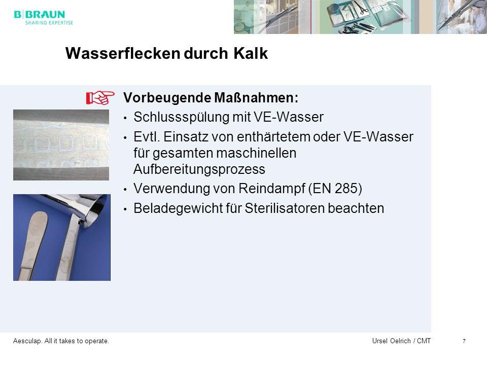Aesculap. All it takes to operate. Ursel Oelrich / CMT 7 Wasserflecken durch Kalk Vorbeugende Maßnahmen: Schlussspülung mit VE-Wasser Evtl. Einsatz vo