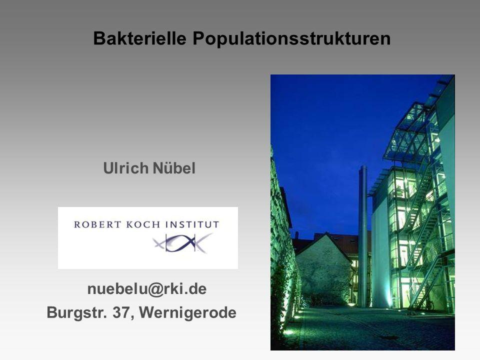 Ulrich Nübel Bakterielle Populationsstrukturen nuebelu@rki.de Burgstr. 37, Wernigerode