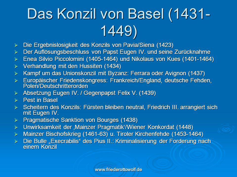 www.friederottowolf.de Das Konzil von Basel (1431- 1449) Die Ergebnislosigkeit des Konzils von Pavia/Siena (1423) Die Ergebnislosigkeit des Konzils vo