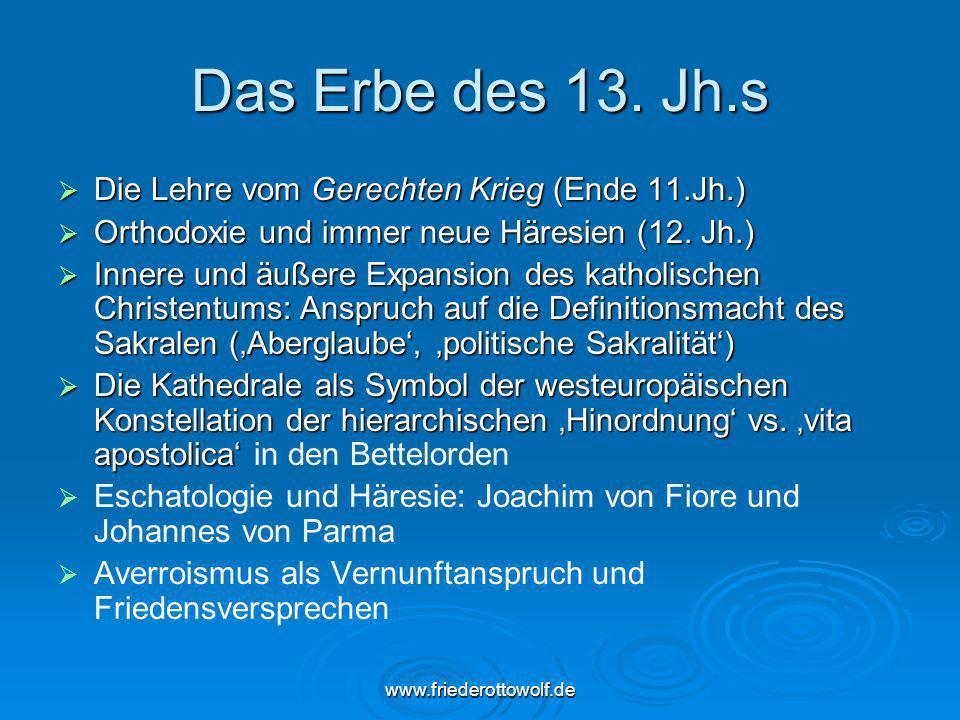 www.friederottowolf.de Das Erbe des 13. Jh.s Die Lehre vom Gerechten Krieg (Ende 11.Jh.) Die Lehre vom Gerechten Krieg (Ende 11.Jh.) Orthodoxie und im