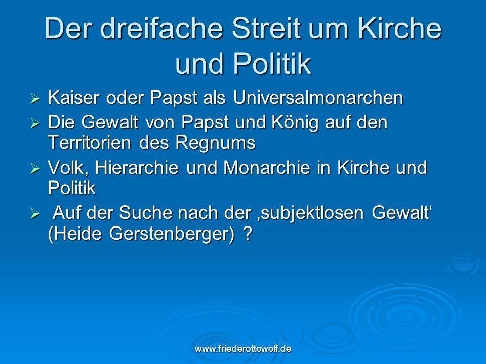 www.friederottowolf.de Der dreifache Streit um Kirche und Politik Kaiser oder Papst als Universalmonarchen Kaiser oder Papst als Universalmonarchen Di