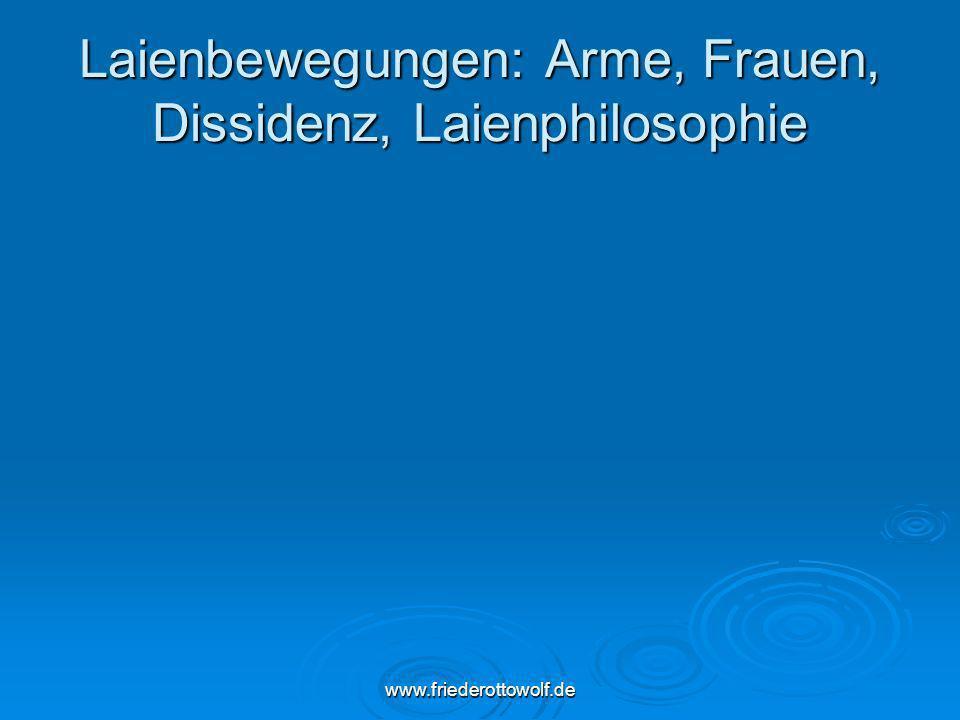 www.friederottowolf.de Laienbewegungen: Arme, Frauen, Dissidenz, Laienphilosophie