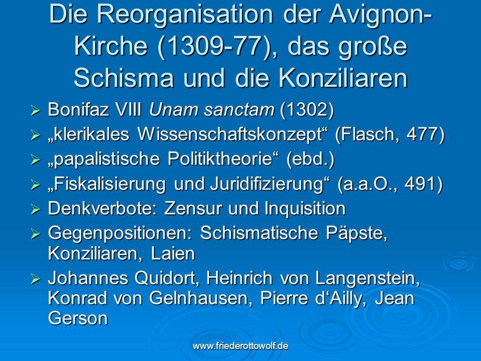 www.friederottowolf.de Die Reorganisation der Avignon- Kirche (1309-77), das große Schisma und die Konziliaren Bonifaz VIII Unam sanctam (1302) Bonifa