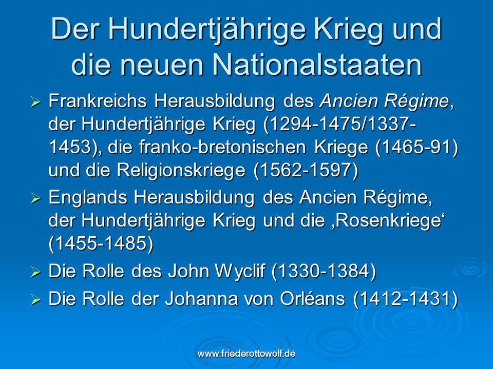 www.friederottowolf.de Der Hundertjährige Krieg und die neuen Nationalstaaten Frankreichs Herausbildung des Ancien Régime, der Hundertjährige Krieg (1