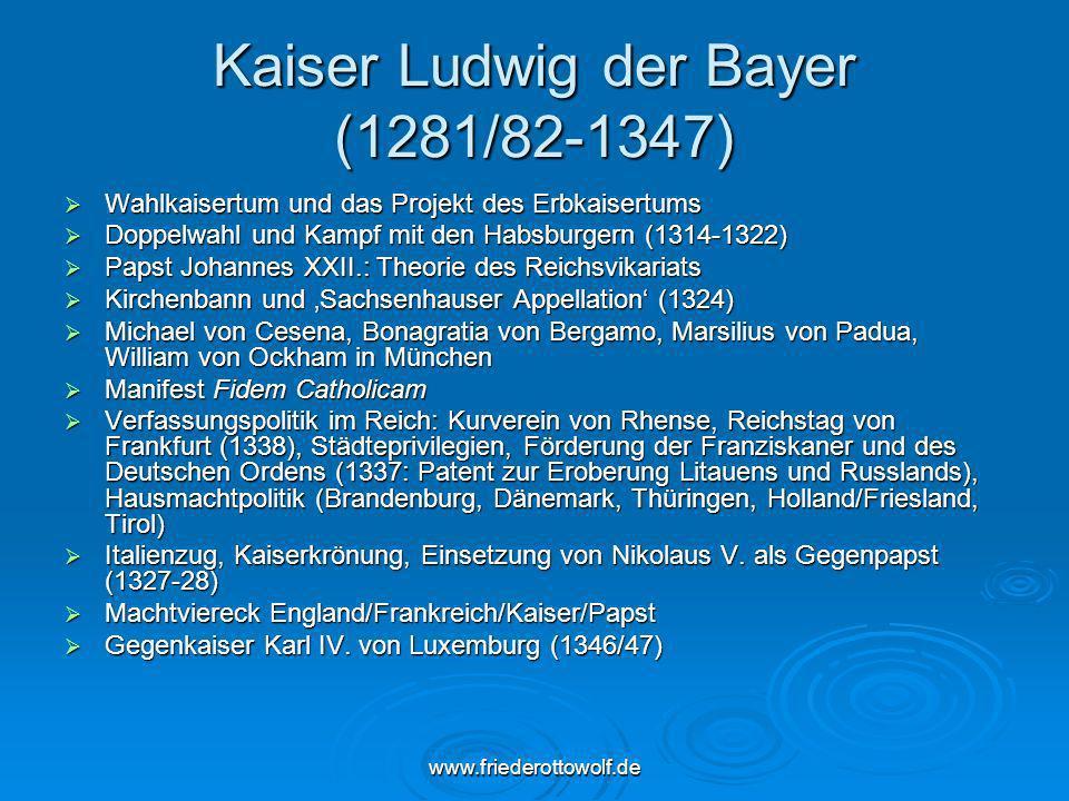 www.friederottowolf.de Kaiser Ludwig der Bayer (1281/82-1347) Wahlkaisertum und das Projekt des Erbkaisertums Wahlkaisertum und das Projekt des Erbkai