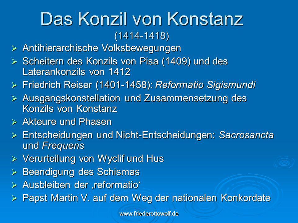 www.friederottowolf.de Das Konzil von Konstanz (1414-1418) Antihierarchische Volksbewegungen Antihierarchische Volksbewegungen Scheitern des Konzils v