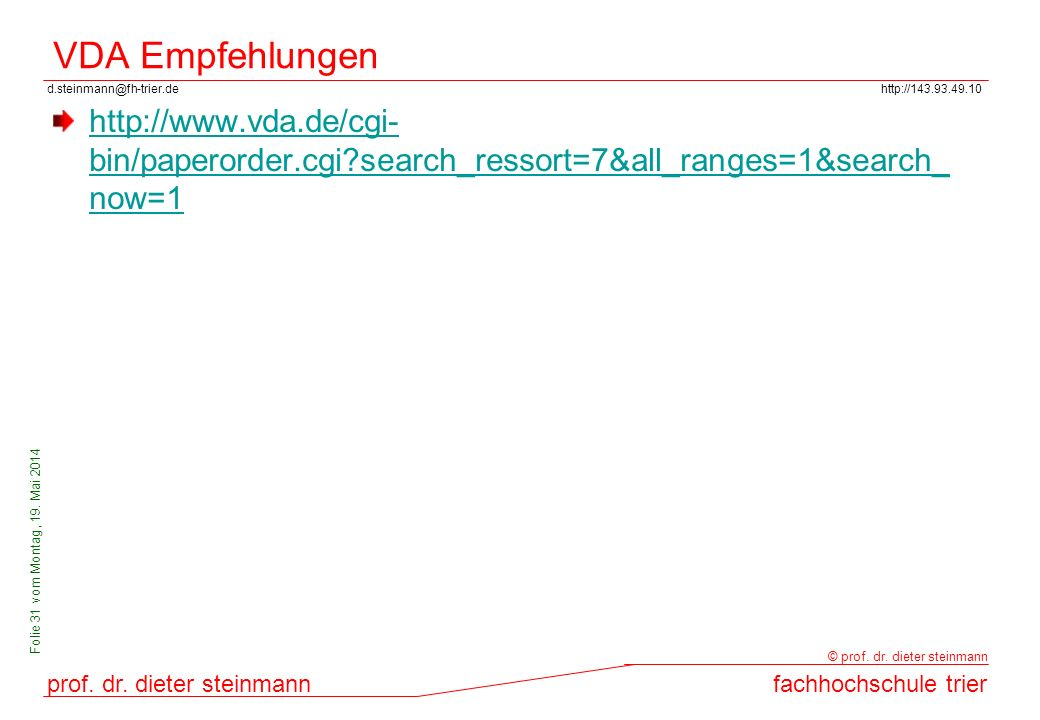 d.steinmann@fh-trier.dehttp://143.93.49.10 prof. dr. dieter steinmannfachhochschule trier © prof. dr. dieter steinmann Folie 31 vom Montag, 19. Mai 20