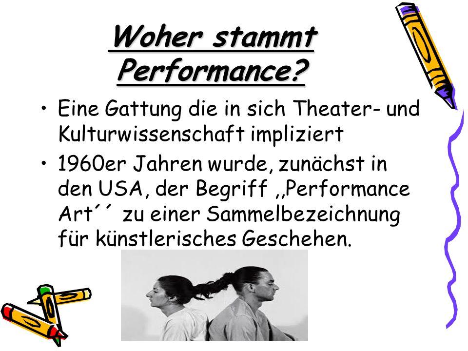 Woher stammt Performance? Eine Gattung die in sich Theater- und Kulturwissenschaft impliziert 1960er Jahren wurde, zunächst in den USA, der Begriff,,P