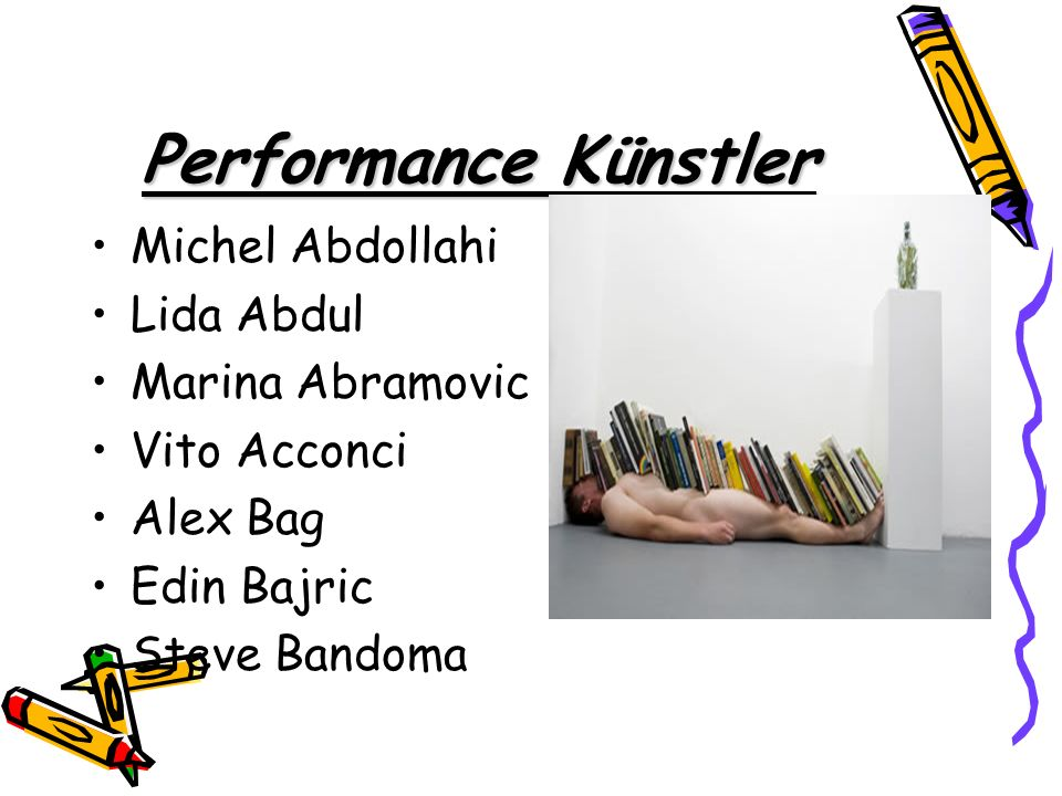 Performance Künstler Michel Abdollahi Lida Abdul Marina Abramovic Vito Acconci Alex Bag Edin Bajric Steve Bandoma