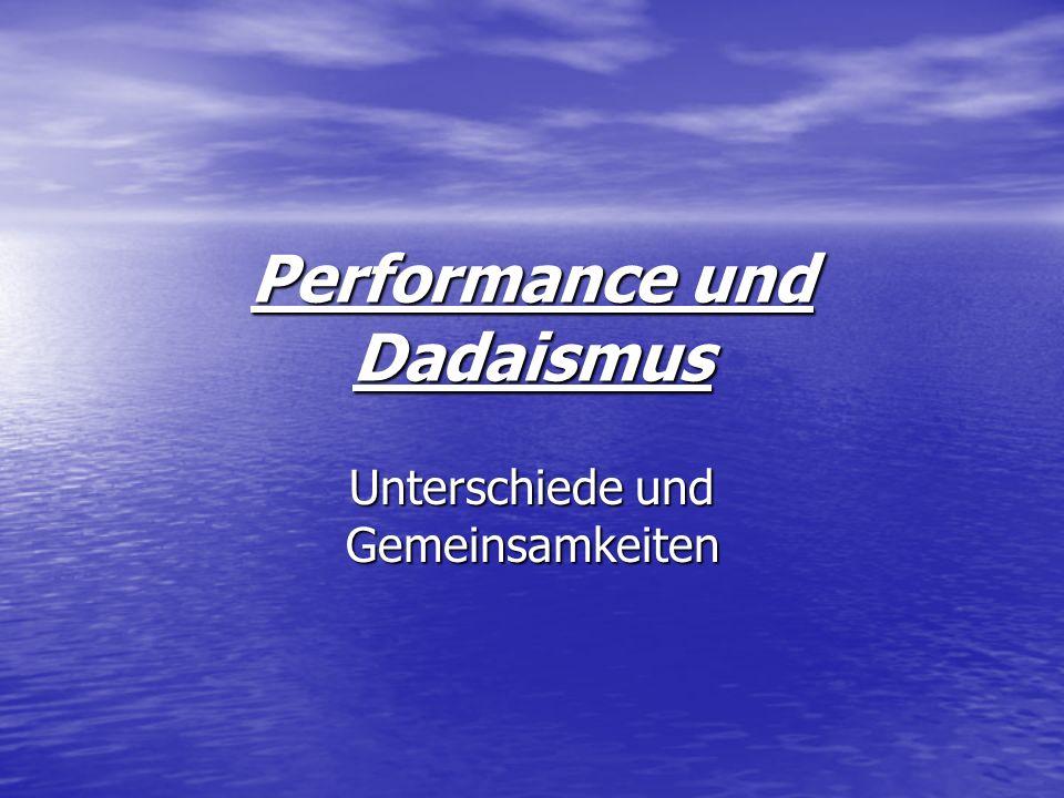 Performance und Dadaismus Unterschiede und Gemeinsamkeiten