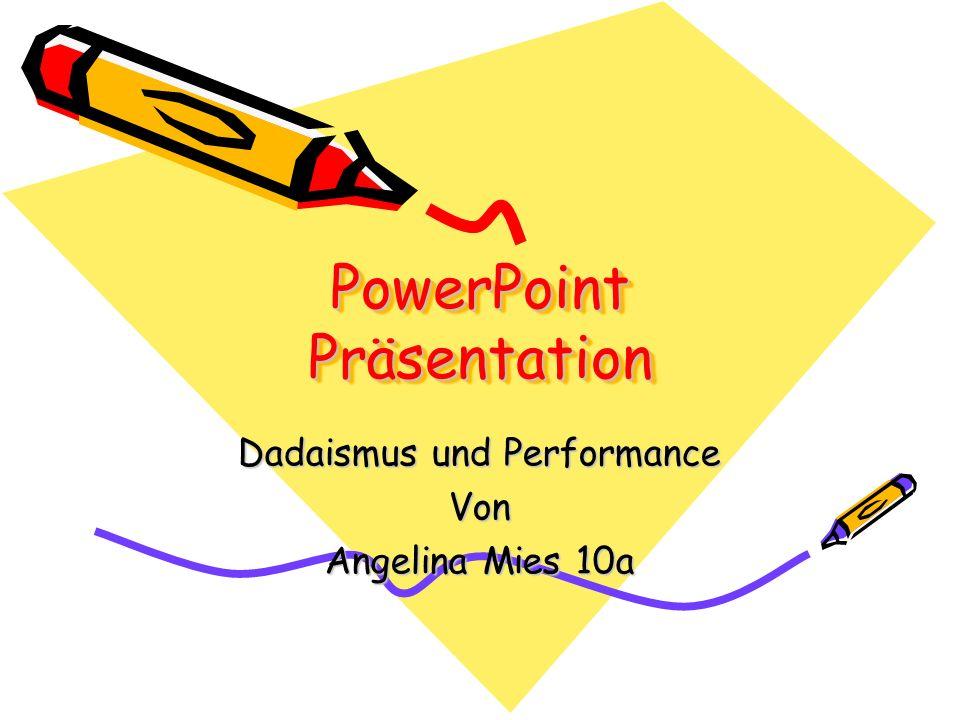 PowerPoint Präsentation Dadaismus und Performance Von Angelina Mies 10a