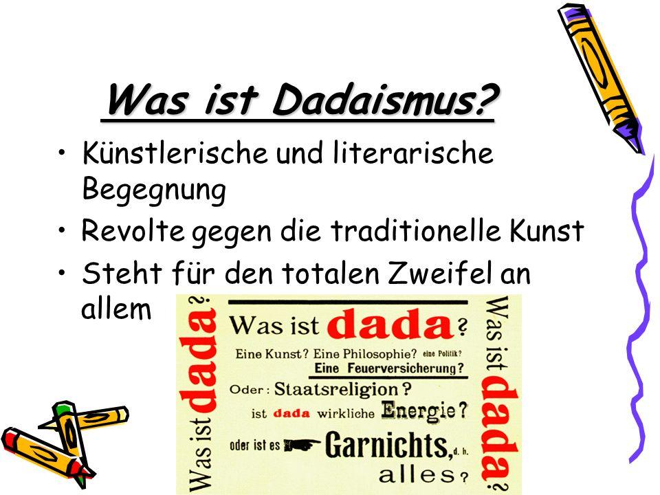 Was ist Dadaismus? Künstlerische und literarische Begegnung Revolte gegen die traditionelle Kunst Steht für den totalen Zweifel an allem