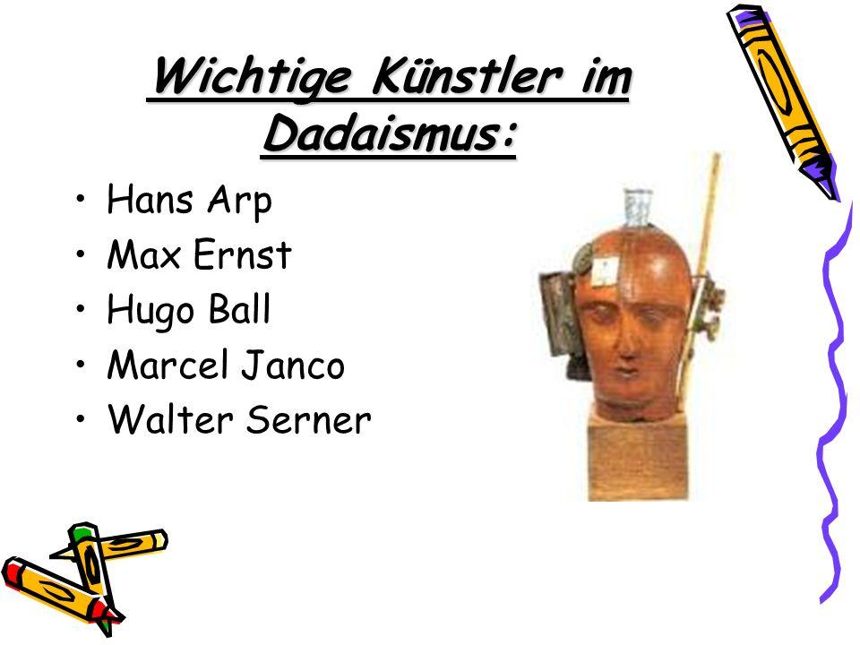 Wichtige Künstler im Dadaismus: Hans Arp Max Ernst Hugo Ball Marcel Janco Walter Serner