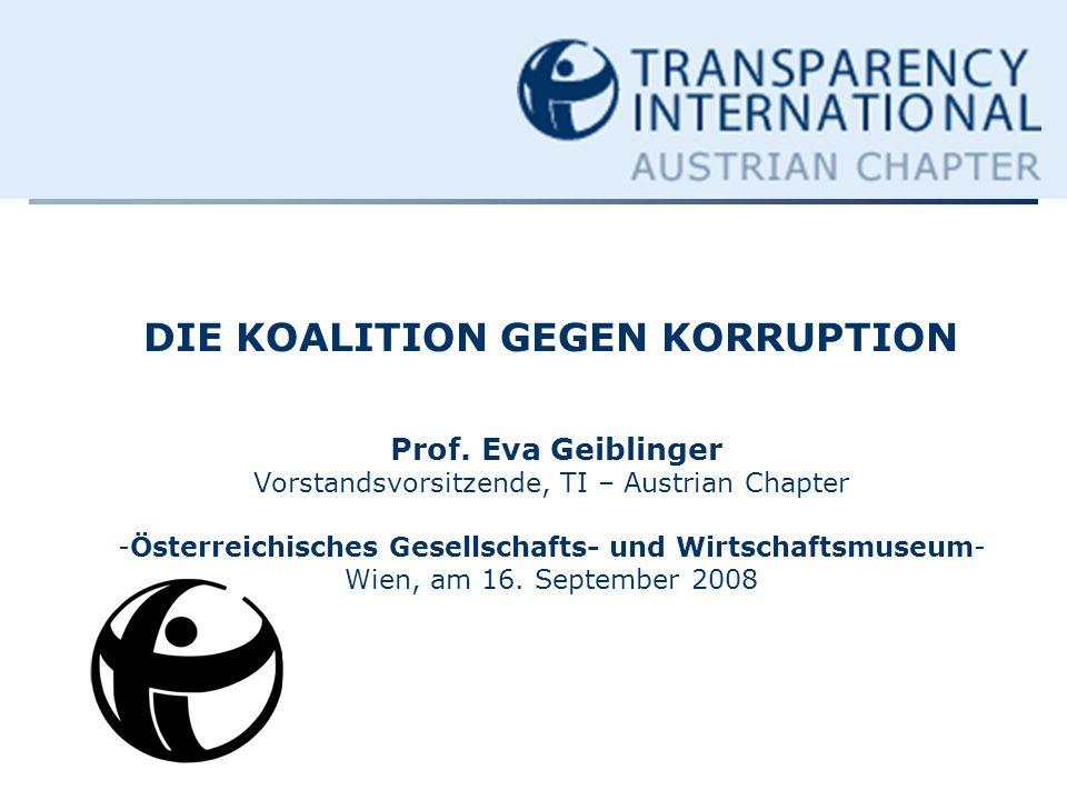 DIE KOALITION GEGEN KORRUPTION Prof. Eva Geiblinger Vorstandsvorsitzende, TI – Austrian Chapter -Österreichisches Gesellschafts- und Wirtschaftsmuseum
