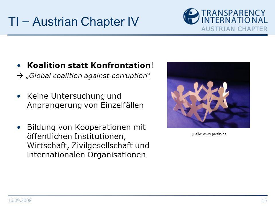 16.09.200815 TI – Austrian Chapter IV Koalition statt Konfrontation! Global coalition against corruption Keine Untersuchung und Anprangerung von Einze