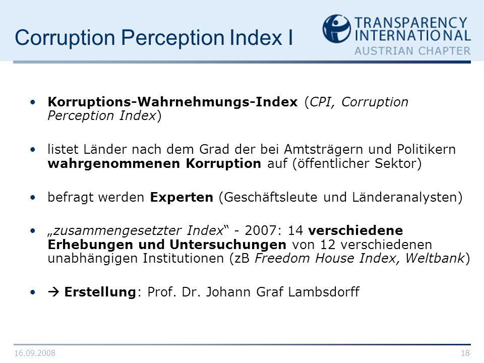 16.09.200818 Corruption Perception Index I Korruptions-Wahrnehmungs-Index (CPI, Corruption Perception Index) listet Länder nach dem Grad der bei Amtst