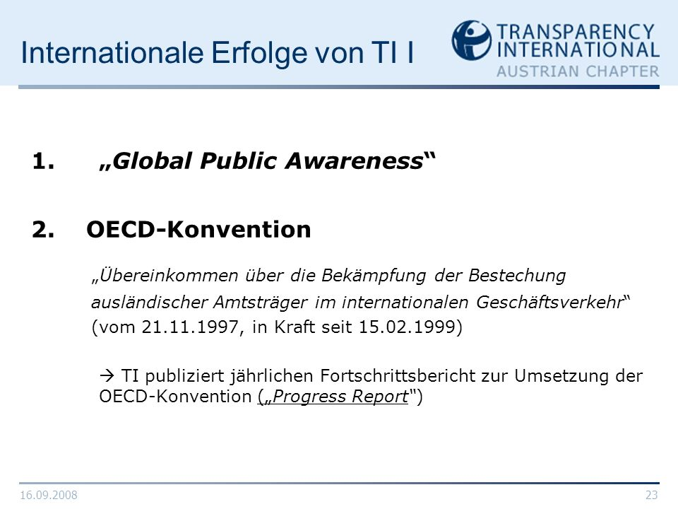 16.09.200823 Internationale Erfolge von TI I 1. Global Public Awareness 2. OECD-Konvention Übereinkommen über die Bekämpfung der Bestechung ausländisc