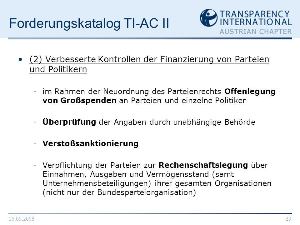 16.09.200829 Forderungskatalog TI-AC II (2) Verbesserte Kontrollen der Finanzierung von Parteien und Politikern -im Rahmen der Neuordnung des Parteien