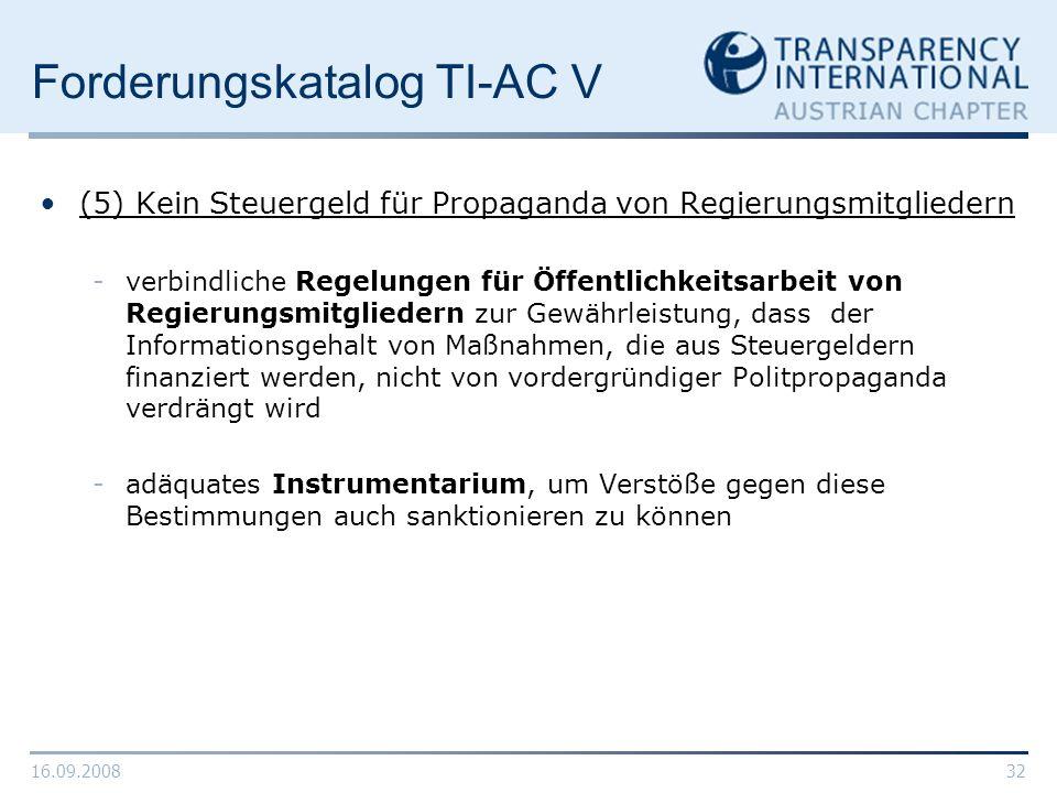 16.09.200832 Forderungskatalog TI-AC V (5) Kein Steuergeld für Propaganda von Regierungsmitgliedern -verbindliche Regelungen für Öffentlichkeitsarbeit