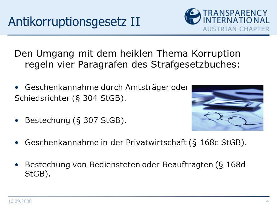 16.09.20085 Antikorruptionsgesetz III In erster Linie gelten die Richtlinien für Beamte und Manager staatsnaher Betriebe, aber auch private Unternehmen, Krankenhäuser und etwa die Wirtschaftskammer sind betroffen.