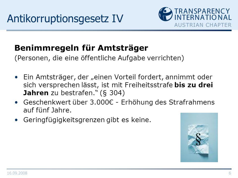 16.09.20086 Antikorruptionsgesetz IV Benimmregeln für Amtsträger (Personen, die eine öffentliche Aufgabe verrichten) Ein Amtsträger, der einen Vorteil