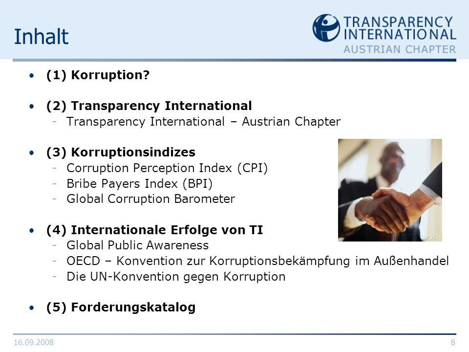 16.09.20088 Inhalt (1) Korruption? (2) Transparency International -Transparency International – Austrian Chapter (3) Korruptionsindizes -Corruption Pe