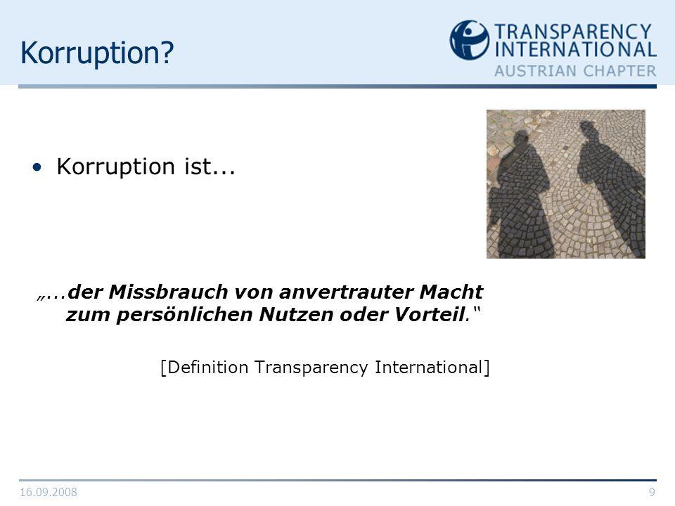 16.09.20089 Korruption? Korruption ist......der Missbrauch von anvertrauter Macht zum persönlichen Nutzen oder Vorteil. [Definition Transparency Inter