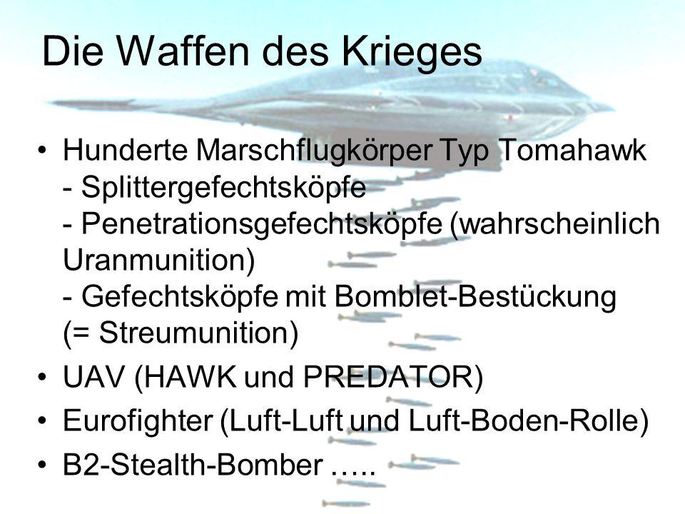 Die Waffen des Krieges Hunderte Marschflugkörper Typ Tomahawk - Splittergefechtsköpfe - Penetrationsgefechtsköpfe (wahrscheinlich Uranmunition) - Gefe
