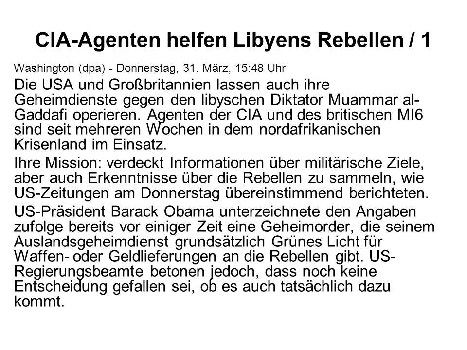CIA-Agenten helfen Libyens Rebellen / 1 Washington (dpa) - Donnerstag, 31. März, 15:48 Uhr Die USA und Großbritannien lassen auch ihre Geheimdienste g