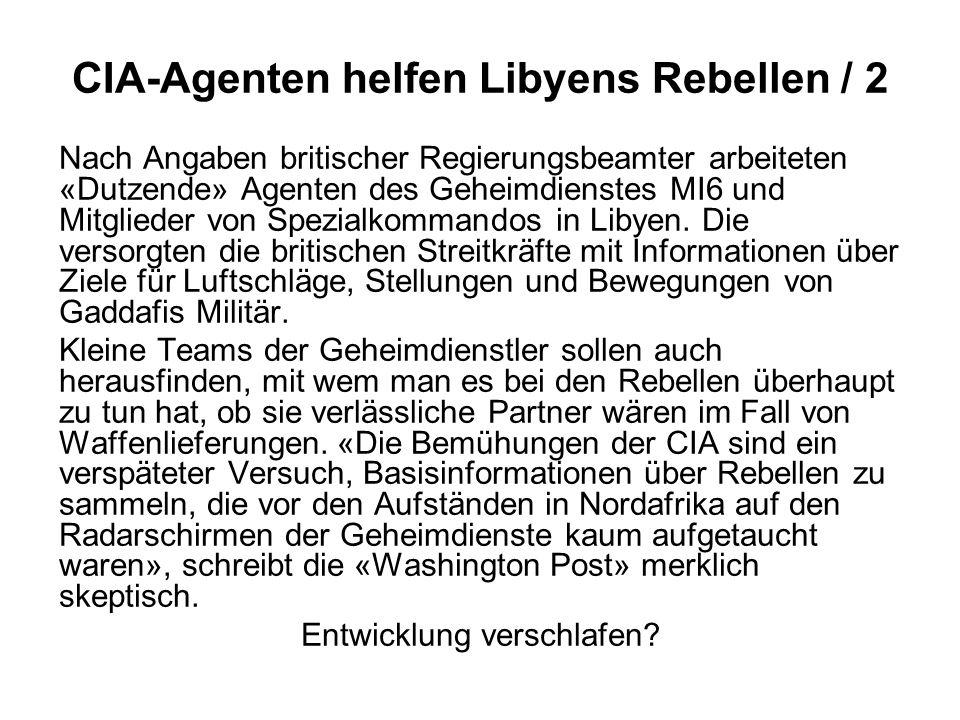 CIA-Agenten helfen Libyens Rebellen / 2 Nach Angaben britischer Regierungsbeamter arbeiteten «Dutzende» Agenten des Geheimdienstes MI6 und Mitglieder