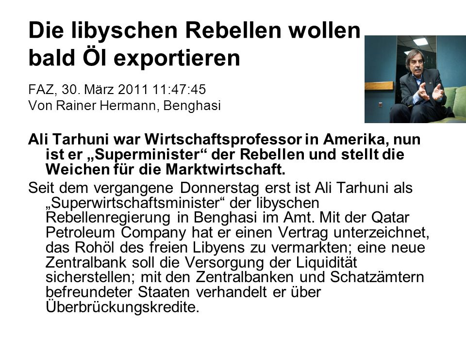 Die libyschen Rebellen wollen bald Öl exportieren FAZ, 30. März 2011 11:47:45 Von Rainer Hermann, Benghasi Ali Tarhuni war Wirtschaftsprofessor in Ame