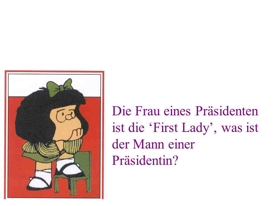 Die Frau eines Präsidenten ist die First Lady, was ist der Mann einer Präsidentin?