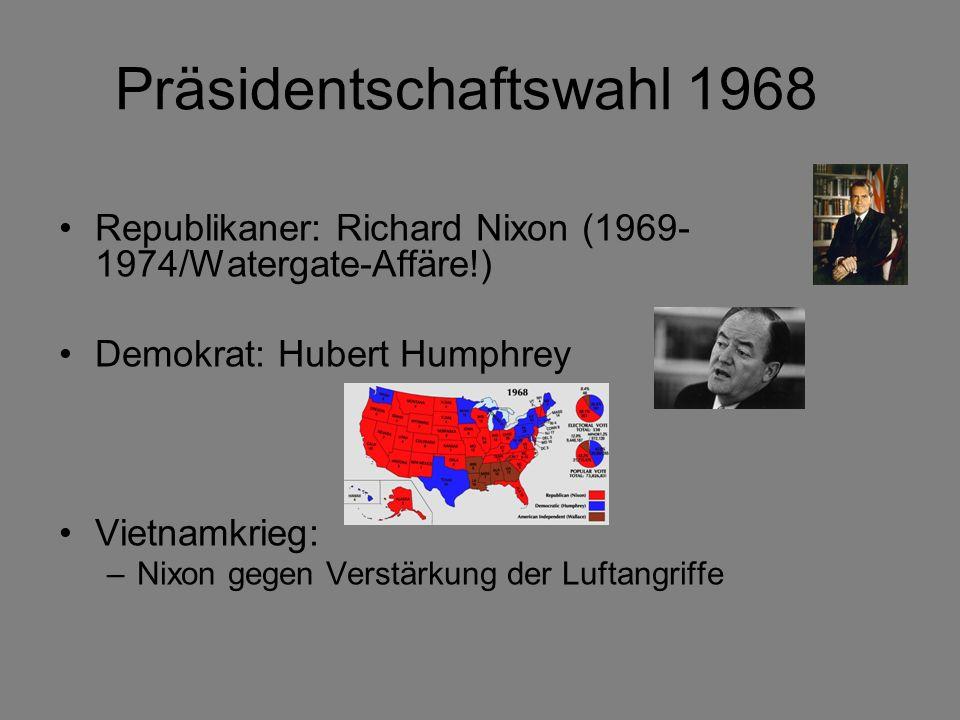 Präsidentschaftswahl 1968 Republikaner: Richard Nixon (1969- 1974/Watergate-Affäre!) Demokrat: Hubert Humphrey Vietnamkrieg: –Nixon gegen Verstärkung